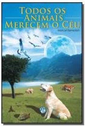 Todos Os Animais Merecem o Céu - 12ª Ed. 2010