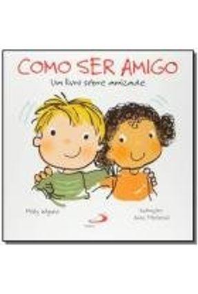 Como Ser Amigo - Um Livro Sobre Amizade - Col. Feito Pra Mim!