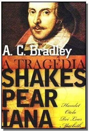 A Tragédia Shakesperiana - Hamlet , Otelo , Rei Lear , Macbeth