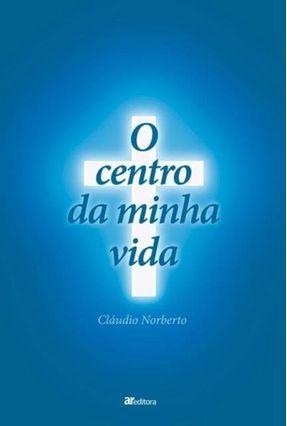 O Centro da Minha Vida - SILVA,CLÁUDIO NOBERTO PAIVA DA | Nisrs.org