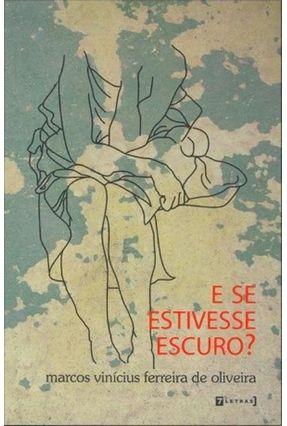 E Se Estivesse Escuro ? - Oliveira,Marcos Vinícius Ferreira de   Hoshan.org