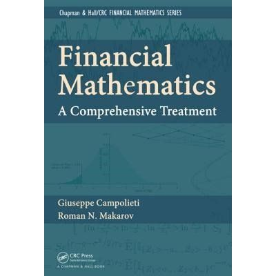 Chapman & Hall/CRC Financial Mathematics - Financial Mathematics - A Comprehensive Treatment