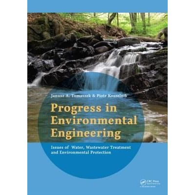 Progress In Environmental Engineering - Water, Wastewater Treatment And Envrionmental Protection Issues