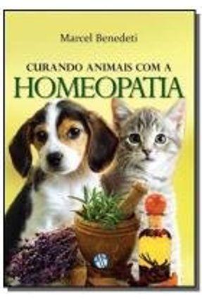 Curando Animais Com A Homeopatia - Benedeti,Marcel Benedeti,Marcel | Hoshan.org