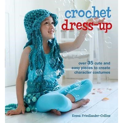 Crochet Dress-Up - Over 35 Cute And Easy Pieces To Create Character Costumes