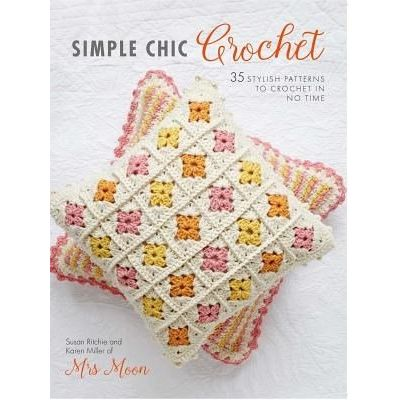 Simple Chic Crochet - 35 Stylish Patterns To Crochet In No Time