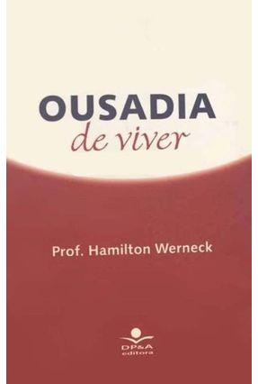 Ousadia de Viver - 2ª ed. - Werneck,Hamilton Urani,A. Hopstein,Graciela | Tagrny.org