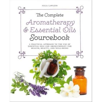 The Complete Aromatherapy & Essential Oils Sourcebook - A Practical Approach To The Use Of Essential