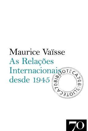 As Relações Internacionais Desde 1945 - Maurice Vaïsse | Tagrny.org