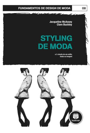Styling de Moda - Col. Fundamentos de Design de Moda - Buckley,Clare Jacqueline Mcassey | Nisrs.org