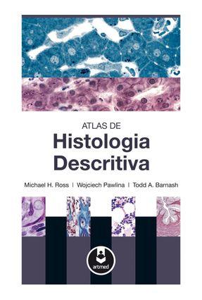 Usado - Atlas de Histologia Descritiva - Ross,Michael H. Pawlina,Wojciech, M.D. A. Barnash,Todd pdf epub