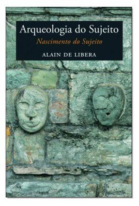 Arqueologia do Sujeito - Nascimento do Sujeito