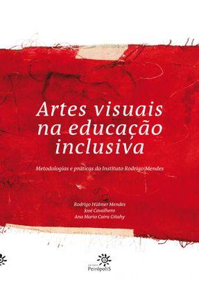 Artes Visuais na Educação Inclusiva - Metodologias e Práticas do Instituto Rodrigo Mendes