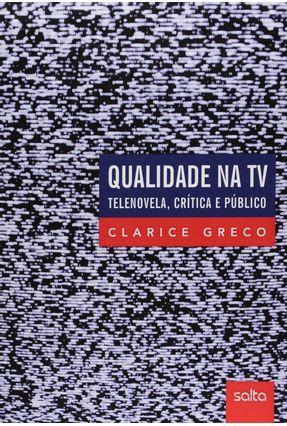 Qualidade na TV - Telenovela, Crítica e Público - Greco,Clarice   Nisrs.org