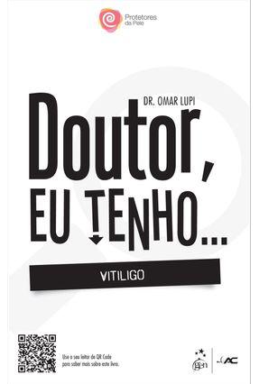 Edição antiga - Doutor, Eu Tenho... Vitiligo - Col. Protetores da Pele - Lupi,Omar pdf epub