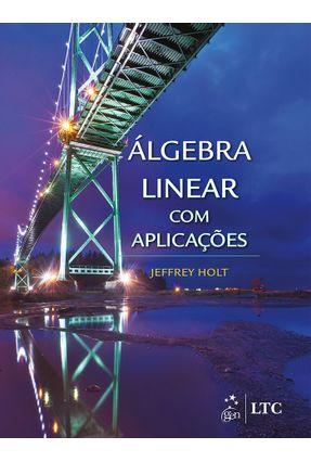 Álgebra Linear Com Aplicações - Holt,Jerry | Hoshan.org