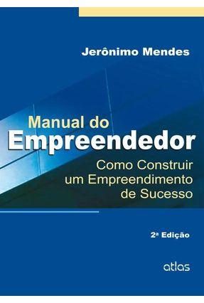 Manual do Empreendedor - Como Construir Um Empreendimento e Sucesso - 2ª Ed. 2015 - Mendes,Jerônimo | Nisrs.org