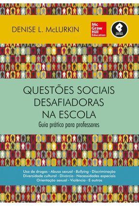 Questões Sociais Desafiadoras na Escola - Guia Prático Para Professores - Mclurkin,Denise L.   Hoshan.org