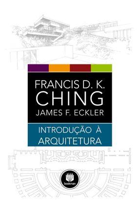 Introdução À Arquitetura - Eckler,James F. Ching,Francis D. K. | Hoshan.org