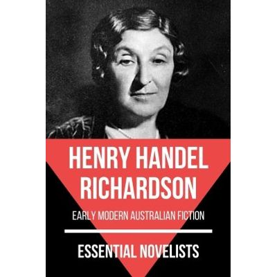 Essential Novelists - Henry Handel Richardson
