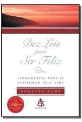 Dez Leis para Ser Feliz - Ferramentas para Se Apaixonar Pela Vida - Ed. De Bolso - Cury,Augusto | Tagrny.org