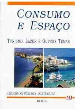 Consumo e Espaco - Turismo e Lazer e Outros - Portuguez,Anderson Pereira | Nisrs.org