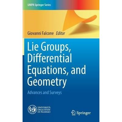 Lie Groups, Differential Equations, And Geometry - Advances And Surveys