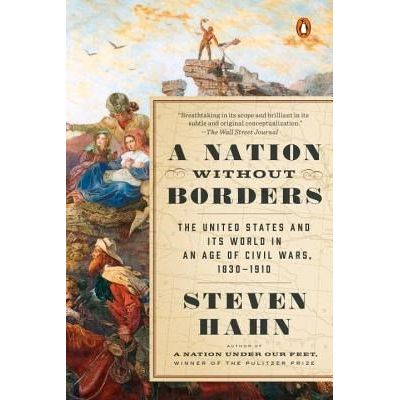 A Nation Without Borders - The United States And Its World In An Age Of Civil Wars, 1830-1910
