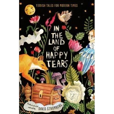 In The Land Of Happy Tears: Yiddish Tales For Modern Times - Collected And Edited By David Stromberg