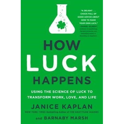 How Luck Happens - Using The Science Of Luck To Transform Work, Love, And Life