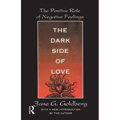 The Dark Side Of Love - The Positive Role Of Negative Feelings