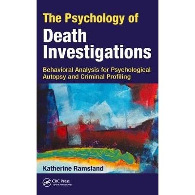 The Psychology Of Death Investigations - Behavioral Analysis For Psychological Autopsy And Criminal Profiling