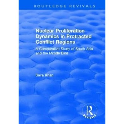 Nuclear Proliferation Dynamics In Protracted Conflict Regions - A Comparative Study Of South Asia And The Middle East
