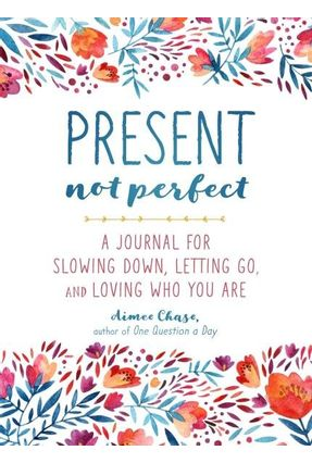 Present, Not Perfect - Chase,Aimee | Hoshan.org
