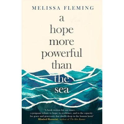 A Hope More Powerful Than The Sea - One Refugee's Incredible Story Of Love, Loss, And Survival