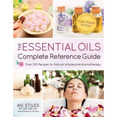 The Essential Oils Complete Reference Guide - Over 250 Recipes For Natural Wholesome Aromatherapy