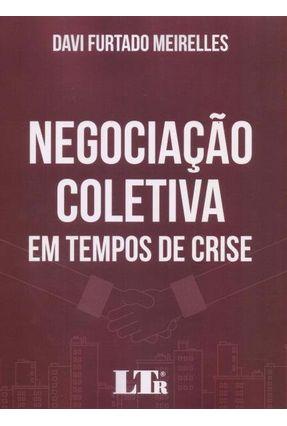 Negociação Coletiva Em Tempos De Crise - Meirelles,Davi Furtado   Tagrny.org