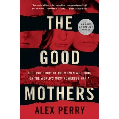 The Good Mothers - The True Story Of The Women Who Took On The World's Most Powerful Mafia