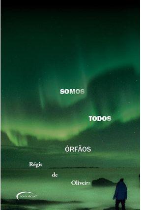 Somos Todos Órfãos - Oliveira,Régis de   Nisrs.org