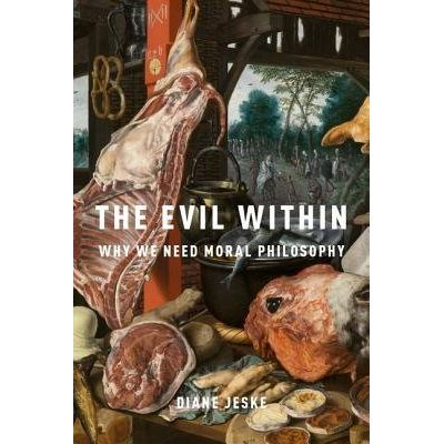 The Evil Within - Why We Need Moral Philosophy