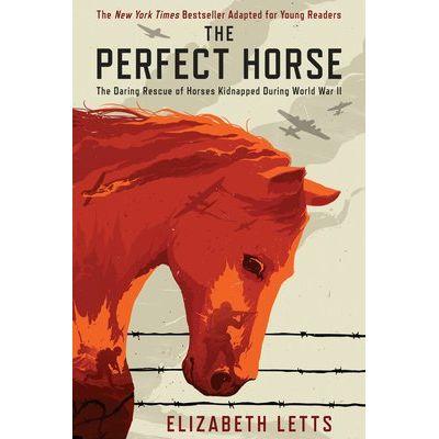 The Perfect Horse - The Daring Rescue Of Horses Kidnapped During World War II