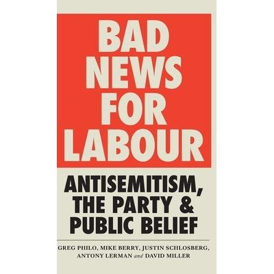 Bad News For Labour - Antisemitism, The Party And Public Belief