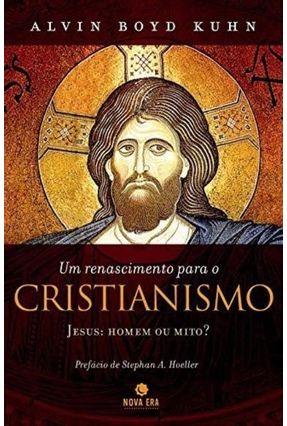 Um Renascimento para o Cristianismo - Jesus : Homem ou Mito ? - Kuhn,Alvin Boyd pdf epub