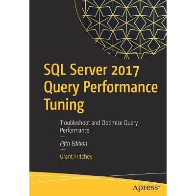 SQL Server 2017 Query Performance Tuning - Troubleshoot And Optimize Query Performance