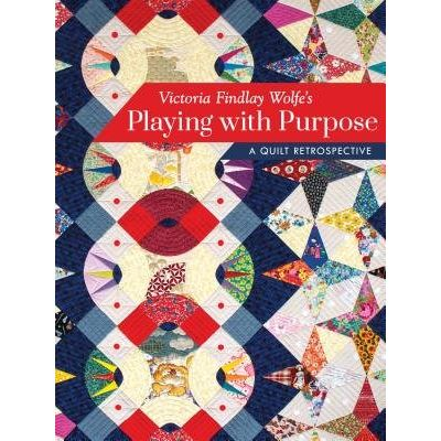 Victoria Findlay Wolfe's Playing With Purpose - A Quilt Retrospective