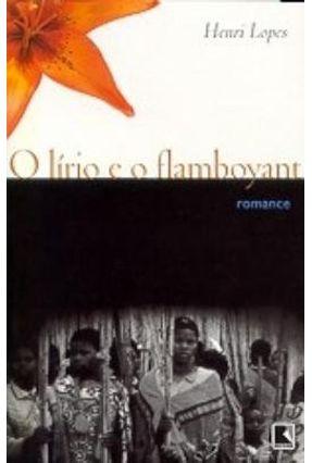 O Lírio e o Flamboyant - Lopes,Henri | Hoshan.org