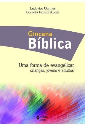 Gincana Bíblica - Uma Forma de Evangelizar Crianças, Jovens e Adultos - Garmus,Ludovico Kucek,Cornélia Fantini | Hoshan.org