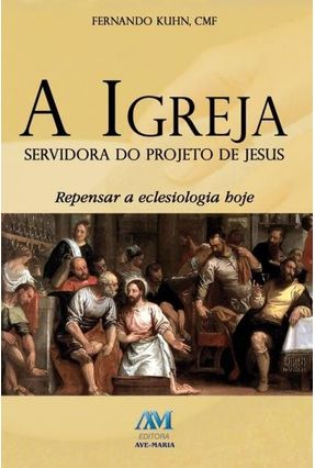 A Igreja Servidora Do Projeto De Jesus - Fernando Kuhn,Cmf pdf epub