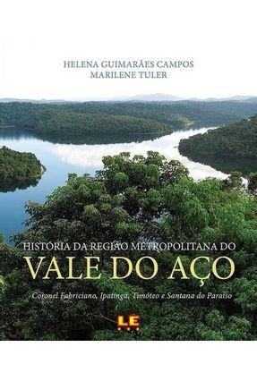 História Da Região Do Metropolitana Do Vale Do Aço - Campos,Helena Guimarães Tuner,Marilene | Tagrny.org