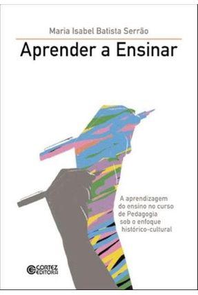 Aprender a Ensinar: A Aprendizagem do Ensino no Curso de Pedagogia Sob o Enfoque Histórico-cultural - Serrão,Maria Isabel Batista   Hoshan.org
